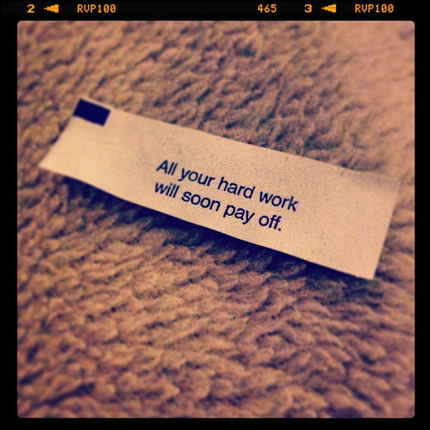 Fortune cookie for the hard working, self employed out there